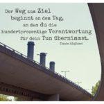Wege Autobahn mit Alighieri Zitate Bilder: Der Weg zum Ziel beginnt an dem Tag, an dem du die hundertprozentige Verantwortung für dein Tun übernimmst. Dante Alighieri