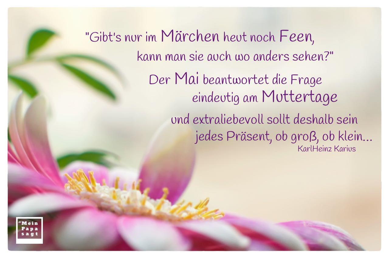 """Blüte mit Karius Muttertag Gedicht: """"Gibt's nur im Märchen heut noch Feen, kann man sie auch wo anders sehen?"""" Der Mai beantwortet die Frage eindeutig am Muttertage und extraliebevoll sollt deshalb sein jedes Präsent, ob groß, ob klein… KarlHeinz Karius"""
