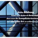 Flughafen BER Fassade mit Shaw Zitate Bilder: Hohe Bildung kann man dadurch beweisen, dass man die kompliziertesten Dinge auf einfache Art zu erläutern versteht. George Bernard Shaw
