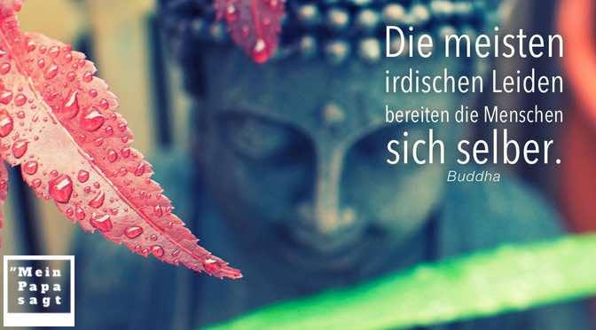 Die meisten irdischen Leiden bereiten die Menschen sich selber – Buddha