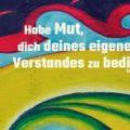 Habe Mut, dich deines eigenen Verstandes zu bedienen - Immanuel Kant