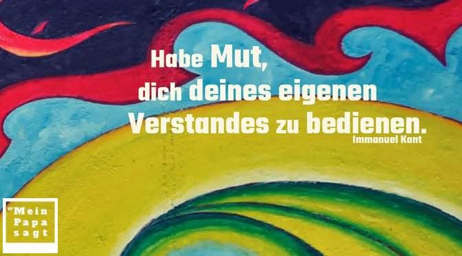 Habe Mut, dich deines eigenen Verstandes zu bedienen – Immanuel Kant