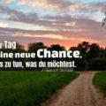 Jeder Tag ist eine neue Chance, das zu tun, was du möchtest - Friedrich Schiller