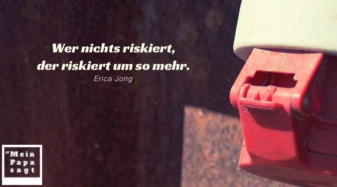 Wer nichts riskiert, der riskiert um so mehr – Erica Jong – Zitate Bilder