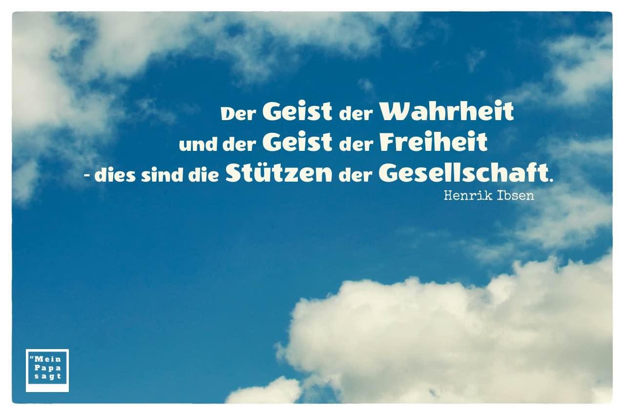 Wolken mit Ibsen Zitate Bilder: Der Geist der Wahrheit und der Geist der Freiheit - dies sind die Stützen der Gesellschaft. Henrik Ibsen
