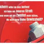 Schraube Baufahrzeug mit Goethe Zitate Bilder: Ins Sichere willst du dich betten! Ich liebe mir inneren Streit: Denn wenn wir die Zweifel nicht hätten, Wo wäre denn frohe Gewissheit? Johann Wolfgang von Goethe