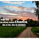 Sonnenuntergang mit Schiller Zitate Bilder: Jeder Tag ist eine neue Chance, das zu tun, was du möchtest. Friedrich Schiller