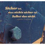 Schraube am Kran mit Ringelnatz Zitate Bilder: Sicher ist, dass nichts sicher ist. Selbst das nicht. Joachim Ringelnatz