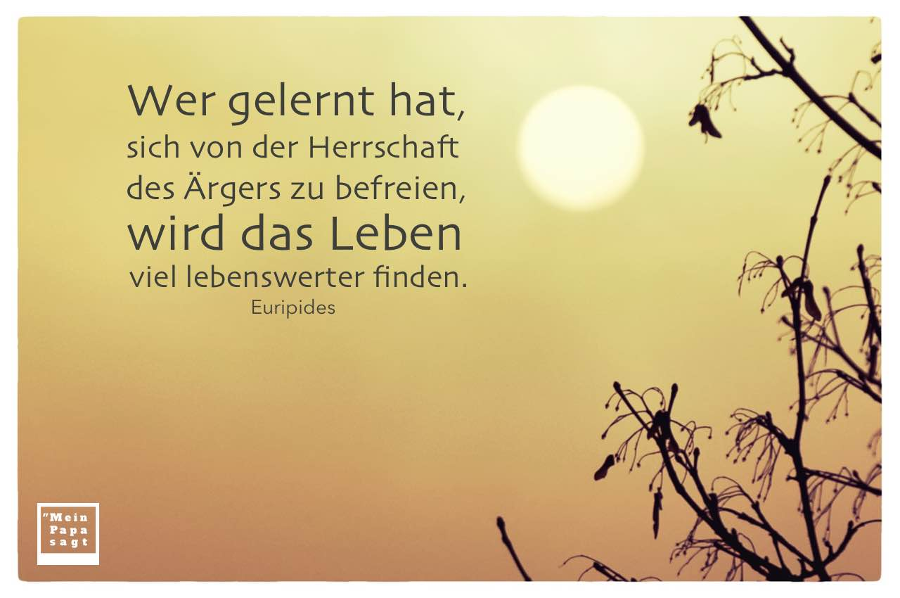 Nebeliger verfärbter Himmel mit Euripides Zitate Bilder: Wer gelernt hat, sich von der Herrschaft des Ärgers zu befreien, wird das Leben viel lebenswerter finden. Euripides