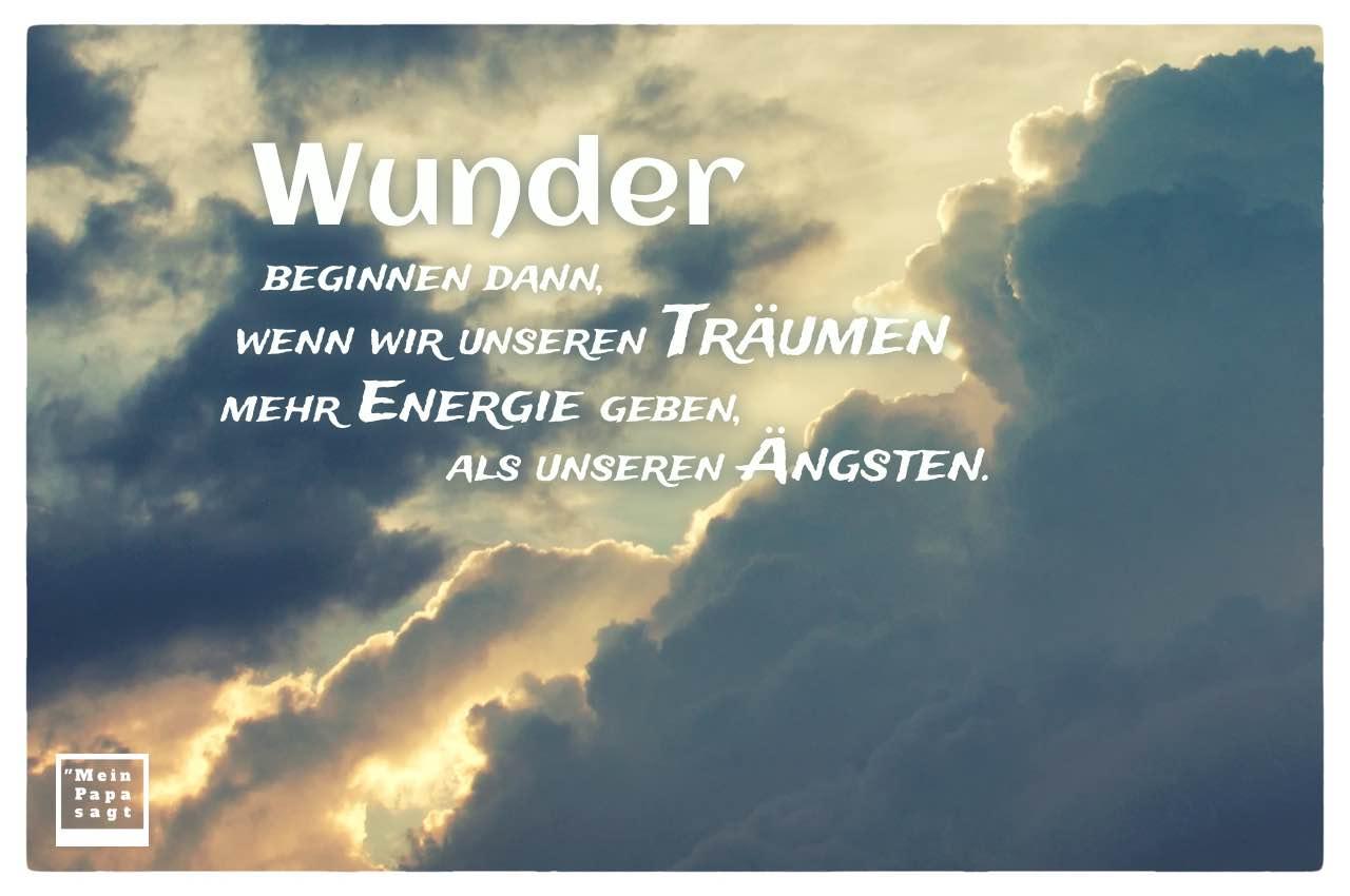 Sonne Wolken mit Sprüche Bilder: Wunder beginnen dann, wenn wir unseren Träumen mehr Energie geben, als unseren Ängsten.
