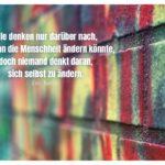 Graffiti Mauer mit Tolstoi Zitate Bilder: Alle denken nur darüber nach, wie man die Menschheit ändern könnte, doch niemand denkt daran, sich selbst zu ändern. Leo Tolstoi