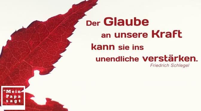 Der Glaube an unsere Kraft kann sie ins unendliche verstärken – Friedrich Schlegel