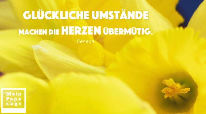 Glückliche Umstände machen die Herzen übermütig – Seneca
