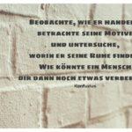 Steinmauer mit Konfuzius Zitate Bilder: Beobachte, wie er handelt, betrachte seine Motive und untersuche, worin er seine Ruhe findet. Wie könnte ein Mensch dir dann noch etwas verbergen? Konfuzius