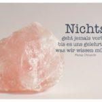 Salzkristall mit buddhistischen Chödrön Zitate: Nichts geht jemals vorbei, bis es uns gelehrt hat, was wir wissen müssen. Pema Chödrön