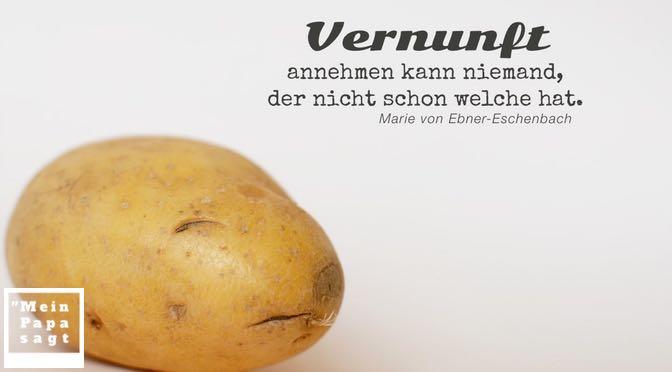 Vernunft annehmen kann niemand, der nicht schon welche hat – Marie von Ebner-Eschenbach