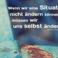 Wenn wir eine Situation nicht ändern können, müssen wir uns selbst ändern - Viktor Frankl