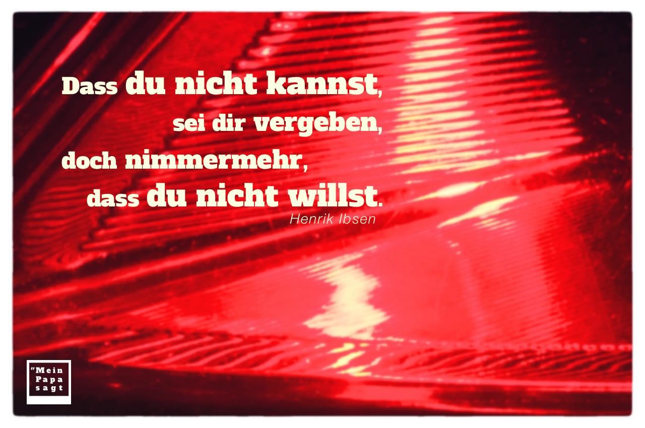Rücklicht Auto mit Ibsen Zitate Bilder: Dass du nicht kannst, sei dir vergeben, doch nimmermehr, dass du nicht willst. Henrik Ibsen