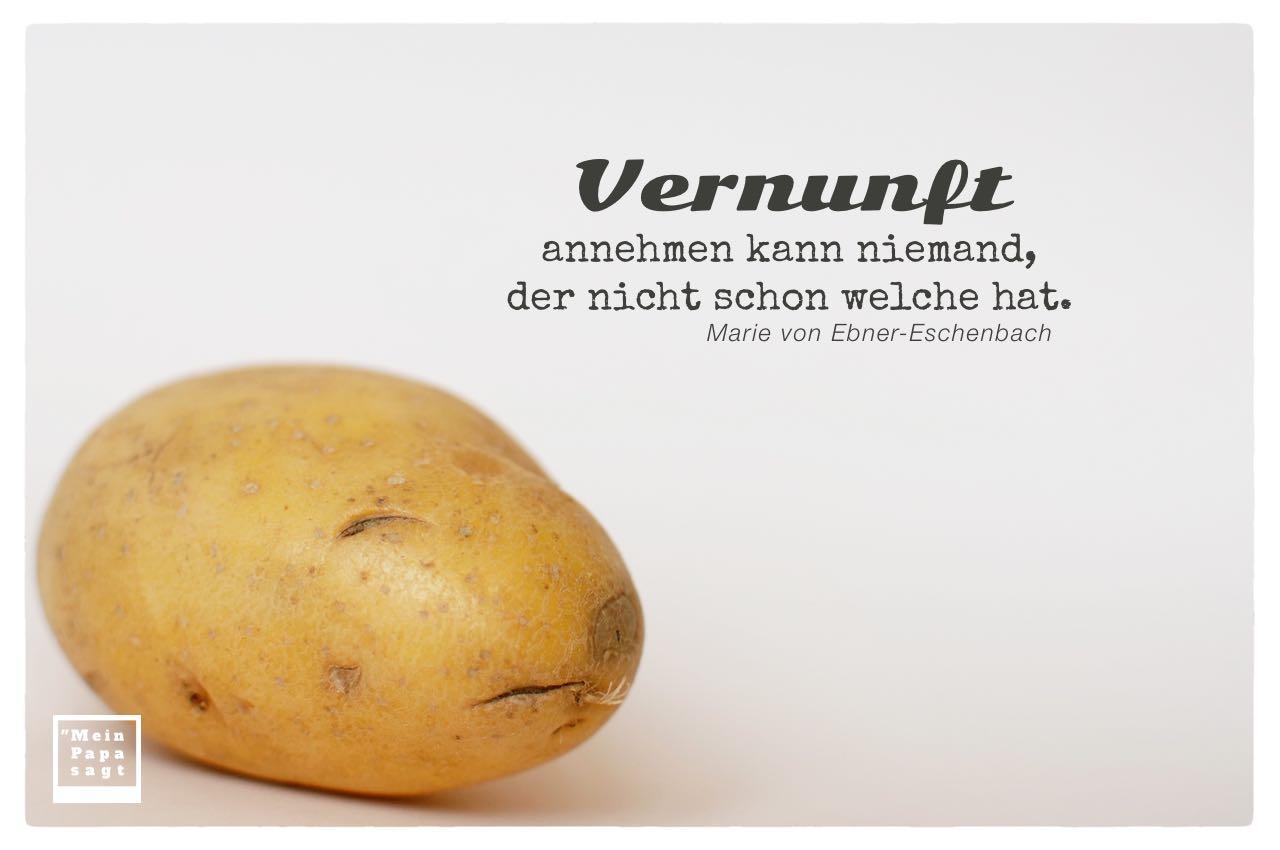 Kartoffelgesicht mit Ebner-Eschenbach Zitate Bilder: Vernunft annehmen kann niemand, der nicht schon welche hat. Marie von Ebner-Eschenbach