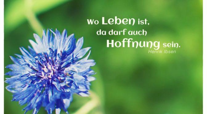 Wo Leben ist, da darf auch Hoffnung sein – Henrik Ibsen