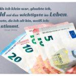 EURO Scheine mit Wilde Zitate Bilder: Als ich klein war, glaubte ich, Geld sei das wichtigste im Leben. Heute, da ich alt bin, weiß ich: Es stimmt. Oscar Wilde