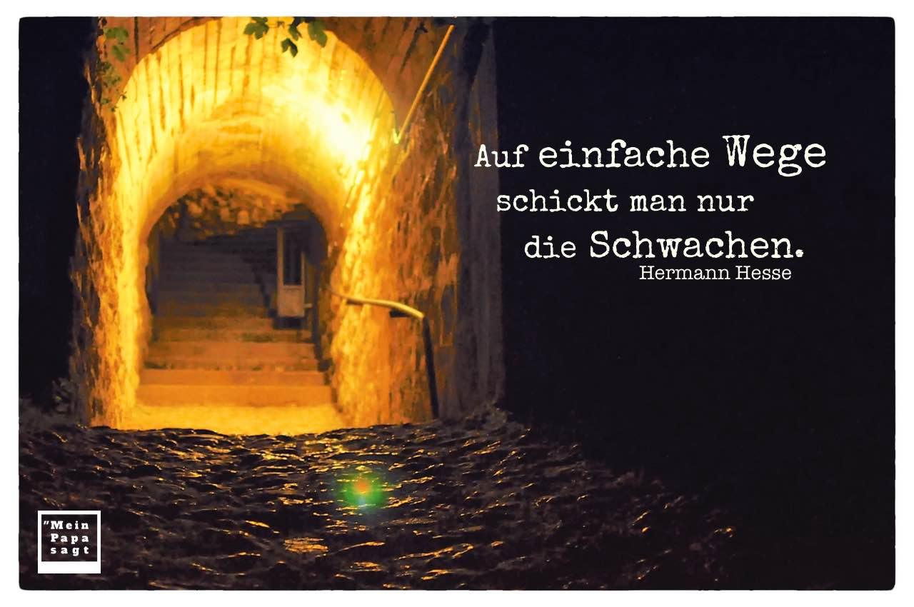 Unterführung am Gardasee mit Hesse Zitate Bilder: Auf einfache Wege schickt man nur die Schwachen. Hermann Hesse