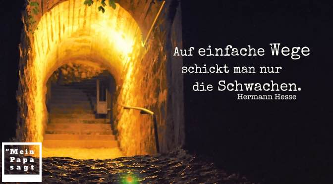 Auf einfache Wege schickt man nur die Schwachen – Hermann Hesse
