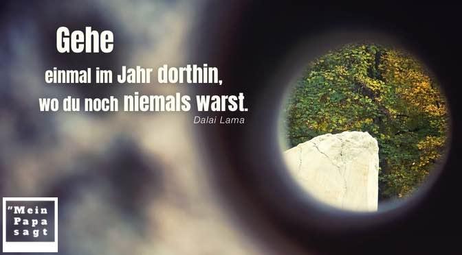 Gehe einmal im Jahr dorthin, wo du noch niemals warst – Dalai Lama