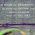 Je mehr du gedacht, je mehr du getan hast, desto länger hast du gelebt - Immanuel Kant