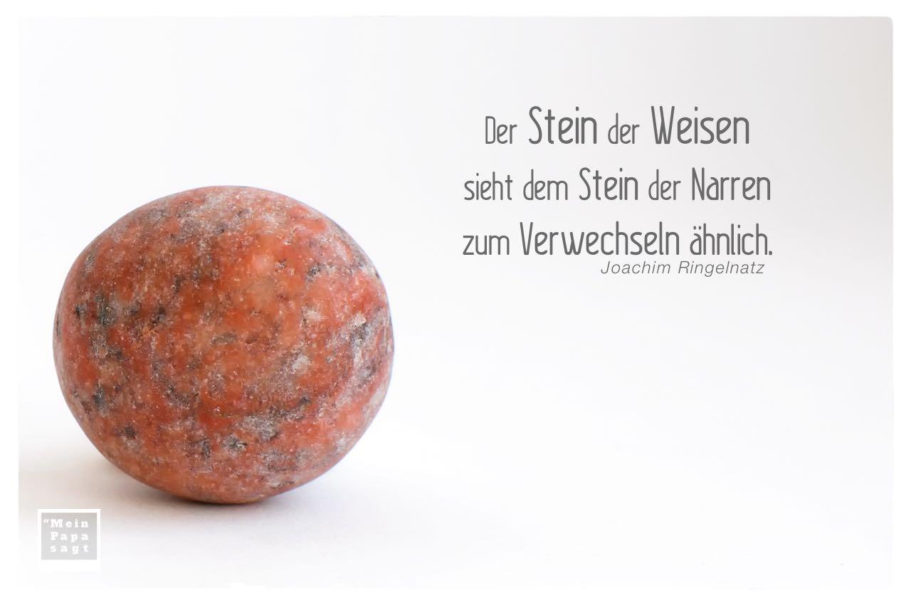 Stein der Weisen mit Ringelnatz Zitate Bilder: Der Stein der Weisen sieht dem Stein der Narren zum Verwechseln ähnlich. Joachim Ringelnatz