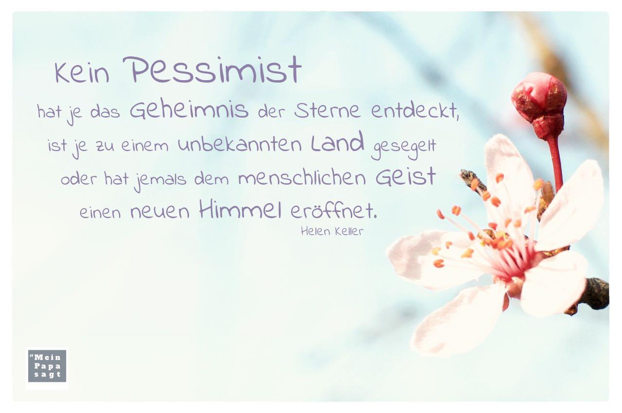 Kirschblüte mit Keller Zitate Bilder: Kein Pessimist hat je das Geheimnis der Sterne entdeckt, ist je zu einem unbekannten Land gesegelt oder hat jemals dem menschlichen Geist einen neuen Himmel eröffnet. Helen Keller