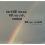 Regenbogen mit Raabe Zitate Bilder: Man erlebt nicht das, was man erlebt, sondern wie man es erlebt. Wilhelm Raabe