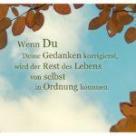 Blätter Wolken Himmel mit Sprüche Bilder: Wenn Du Deine Gedanken korrigierst, wird der Rest des Lebens von selbst in Ordnung kommen.