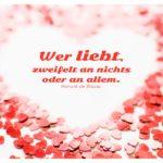 Herz aus Herzen mit Balzac Zitate Bilder: Wer liebt, zweifelt an nichts oder an allem. Honoré de Balzac