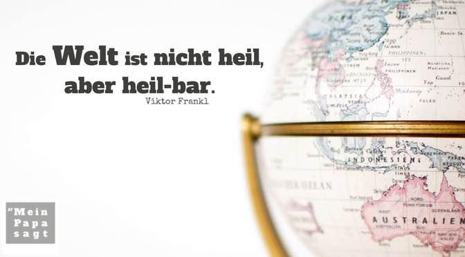 Die Welt ist nicht heil, aber heil-bar – Viktor Frankl