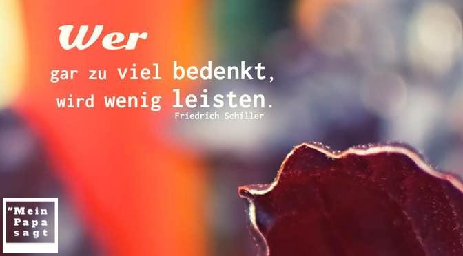 Wer gar zu viel bedenkt, wird wenig leisten – Friedrich Schiller
