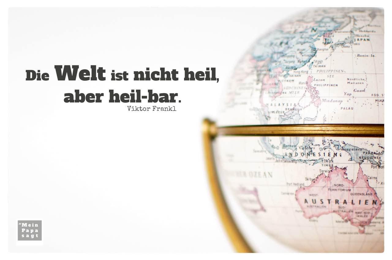 Kleiner Globus / Weltkugel mit Frankl Zitate Bilder: Die Welt ist nicht heil, aber heil-bar. Viktor Frankl