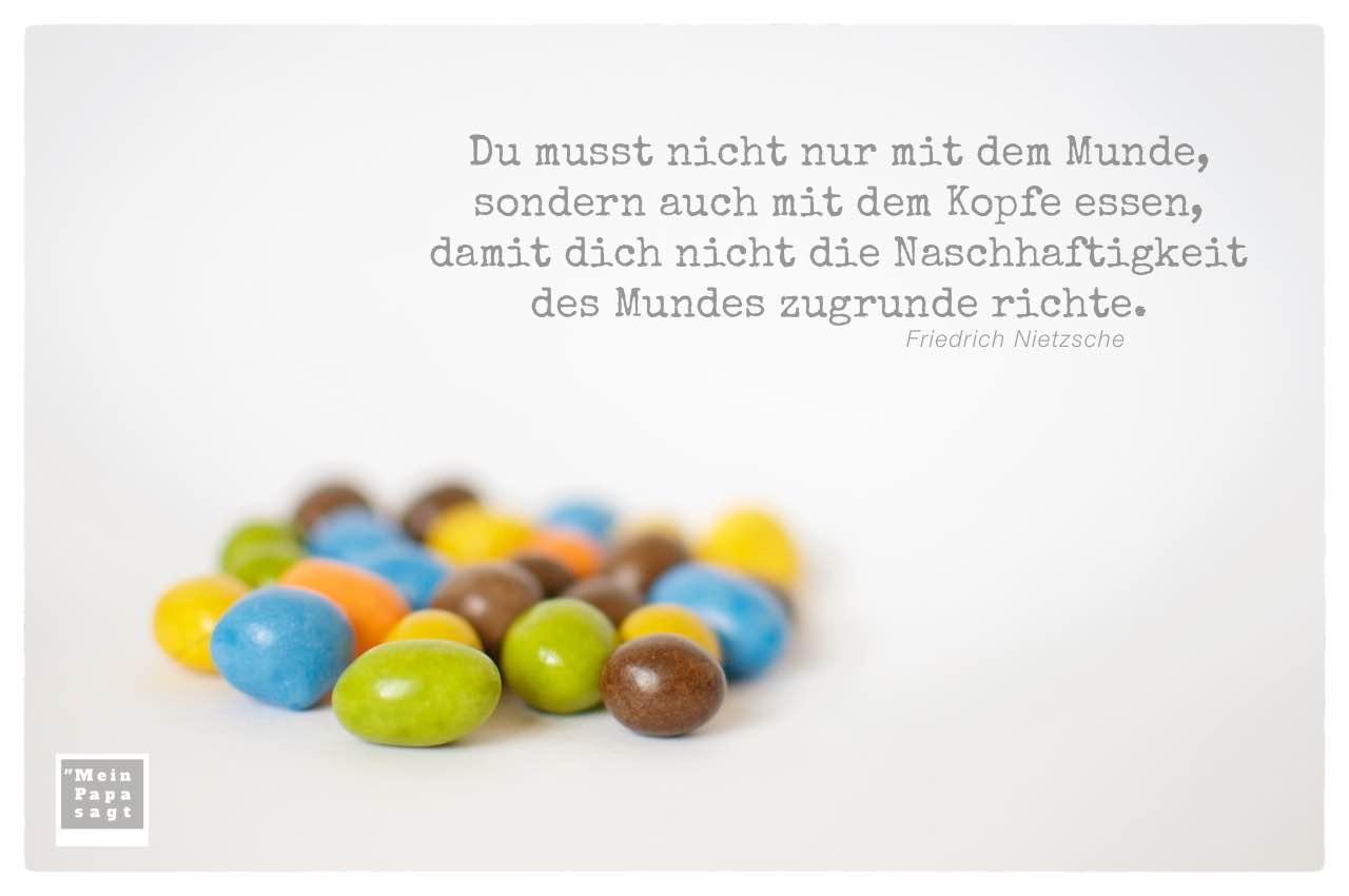 Schoko-Nüsse mit Nietzsche Zitate Bilder: Du musst nicht nur mit dem Munde, sondern auch mit dem Kopfe essen, damit dich nicht die Naschhaftigkeit des Mundes zugrunde richte. Friedrich Nietzsche