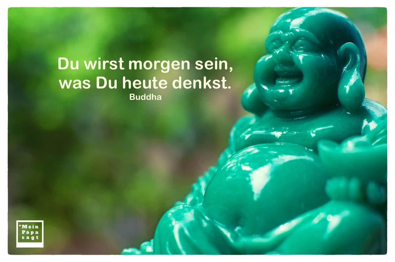 Buddha Figur mit Buddha Zitate Bilder: Du wirst morgen sein, was Du heute denkst. Buddha