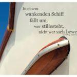Schiff mit Börne Zitate Bilder: In einem wankenden Schiff fällt um, wer stillesteht, nicht wer sich bewegt. Ludwig Börne