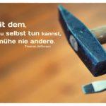 Hammer Schraubendreher mit Jefferson Zitate Bilder: Mit dem, was du selbst tun kannst, bemühe nie andere. Thomas Jefferson