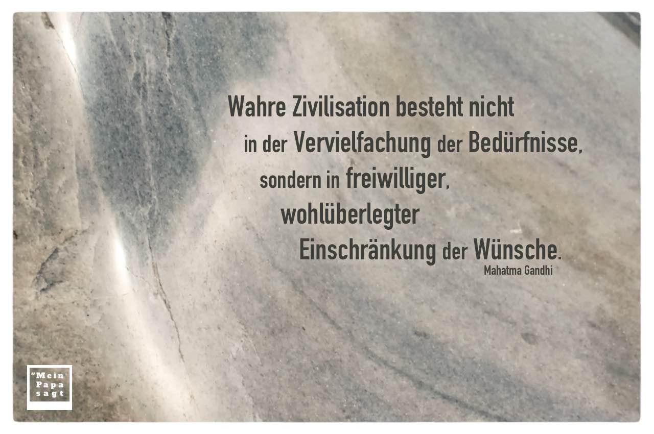 Fels mit Gandhi Zitate Bilder: Wahre Zivilisation besteht nicht in der Vervielfachung der Bedürfnisse, sondern in freiwilliger, wohlüberlegter Einschränkung der Wünsche. Mahatma Gandhi