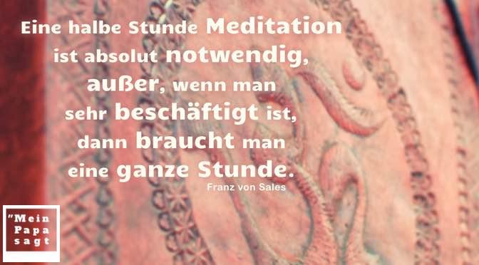 Eine halbe Stunde Meditation ist absolut notwendig – Franz von Sales