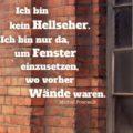 Ich bin kein Hellseher. Ich bin nur da, um Fenster einzusetzen, wo vorher Wände waren - Michel Foucault