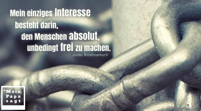 Mein einziges Interesse besteht darin, den Menschen absolut, unbedingt frei zu machen – Krishnamurti