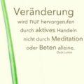 Veränderung wird nur hervorgerufen durch aktives Handeln nicht durch Meditation oder Beten alleine