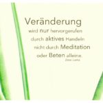 Pflanzenstängel mit Dalai Lama Zitate Bilder: Veränderung wird nur hervorgerufen durch aktives Handeln nicht durch Meditation oder Beten alleine. Dalai Lama