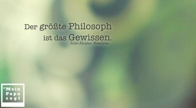 Der größte Philosoph ist das Gewissen – Jean-Jacques Rousseau