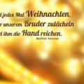 Es wird jedes Mal Weihnachten, wenn wir unserem Bruder zulächeln und ihm die Hand reichen - Mutter Teresa