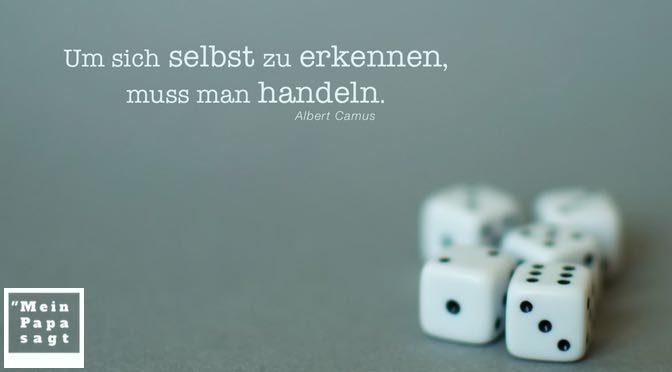 Um sich selbst zu erkennen, muss man handeln – Albert Camus